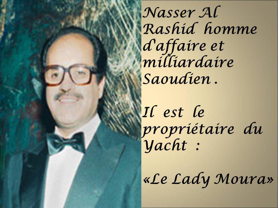 Nasser Al Rashid homme d'affaire et milliardaire Saoudien. Il est le propriétaire du Yacht : «Le Lady Moura»