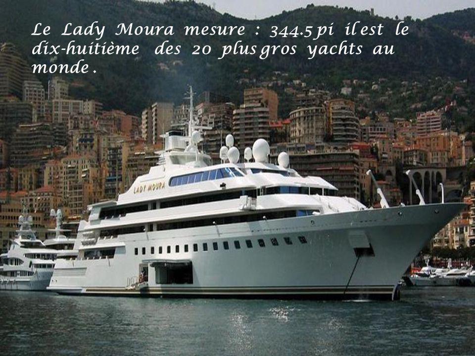 Le Lady Moura mesure : 344.5 pi il est le dix-huitième des 20 plus gros yachts au monde.