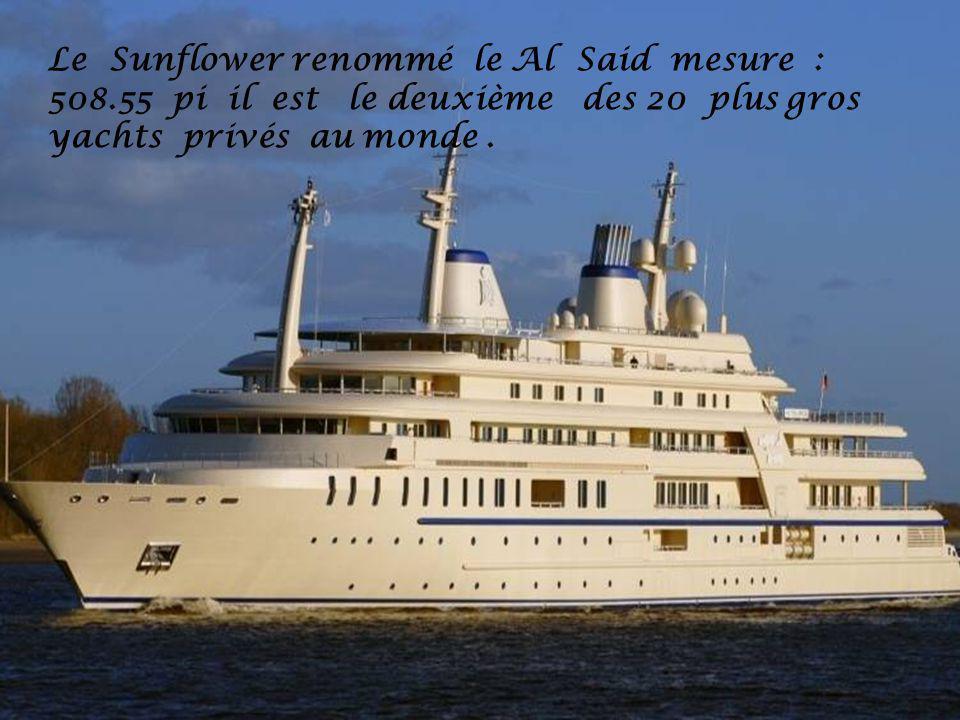 Le Sunflower renommé le Al Said mesure : 508.55 pi il est le deuxième des 20 plus gros yachts privés au monde.
