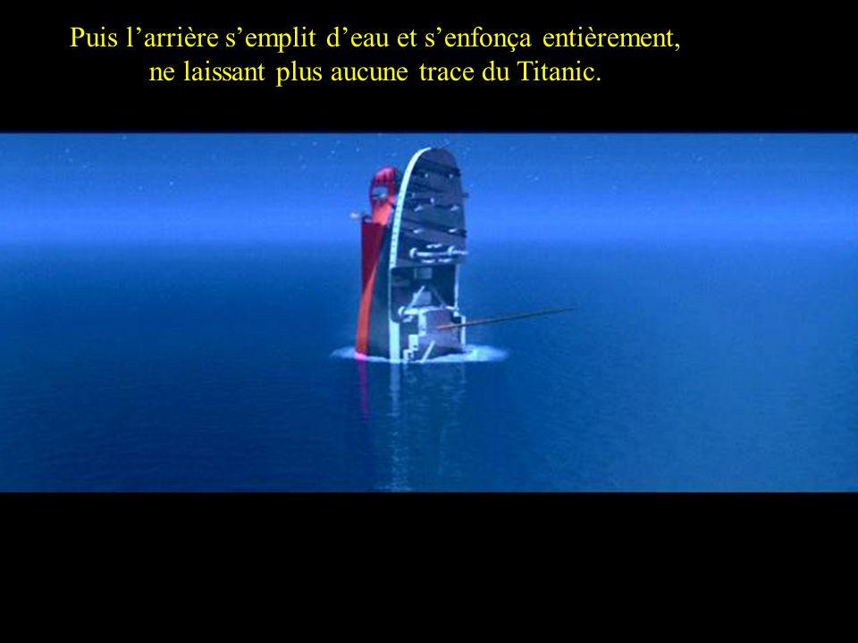 Then the stern flooded and foundered completely leaving no trace of Titanic. Puis larrière semplit deau et senfonça entièrement, ne laissant plus aucu