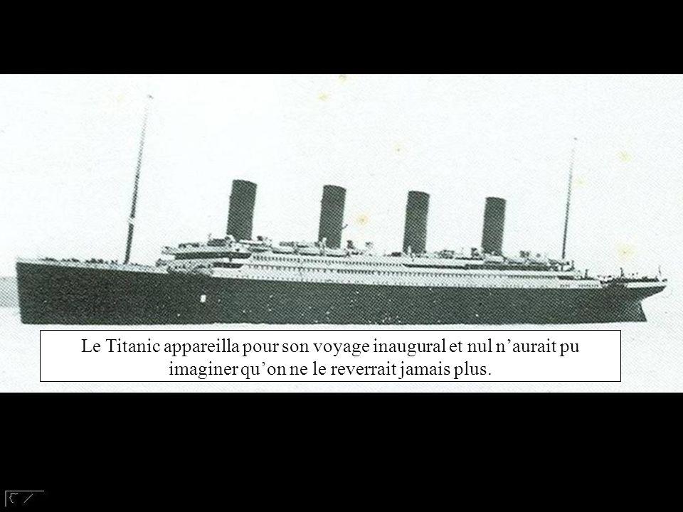Le Titanic a pris la mer pour son voyage inaugural et nul ne pouvait imaginer que personne ne le verrait jamais plus. Le Titanic appareilla pour son v