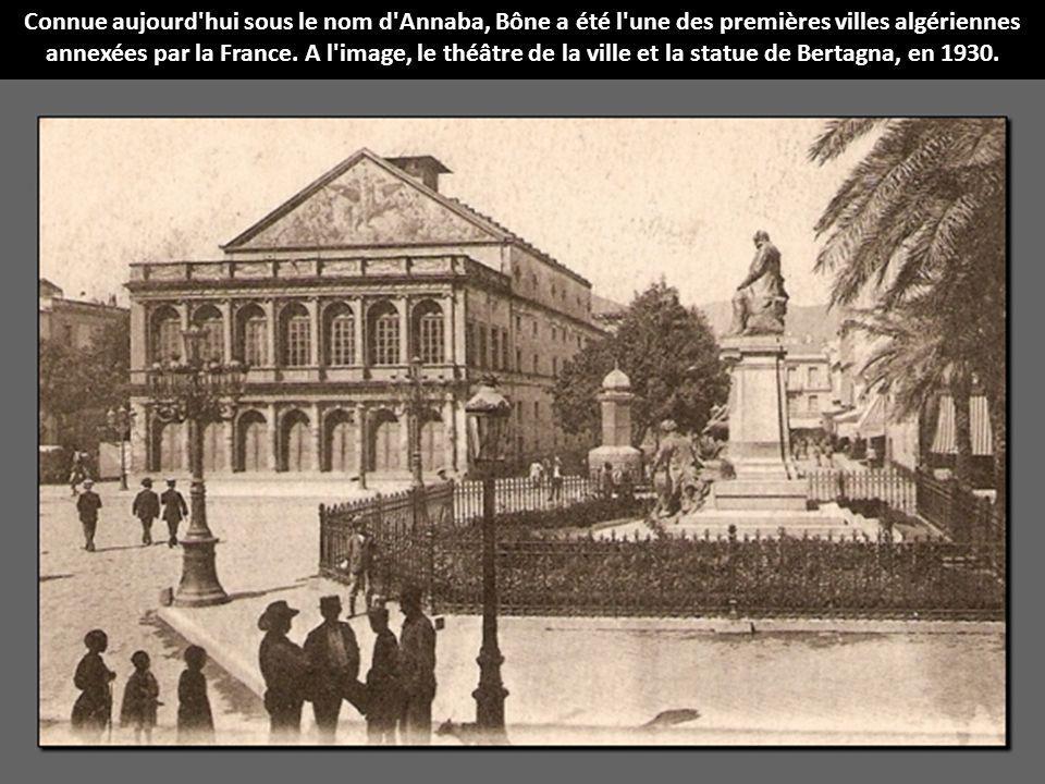 Connue aujourd'hui sous le nom d'Annaba, Bône a été l'une des premières villes algériennes annexées par la France. A l'image, le théâtre de la ville e