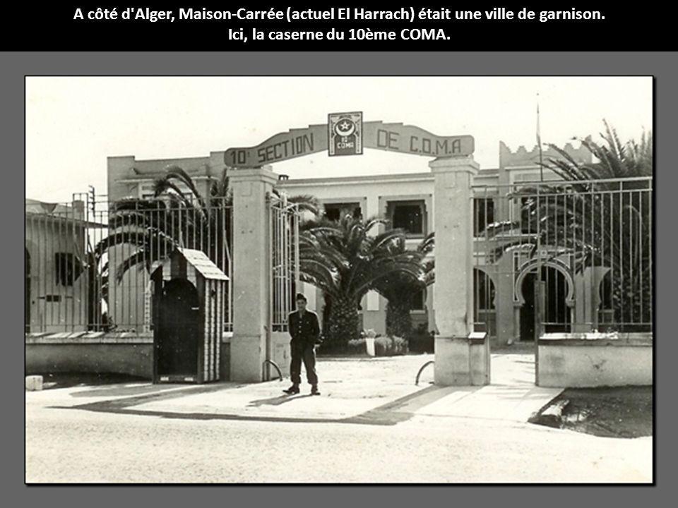 A côté d'Alger, Maison-Carrée (actuel El Harrach) était une ville de garnison. Ici, la caserne du 10ème COMA.