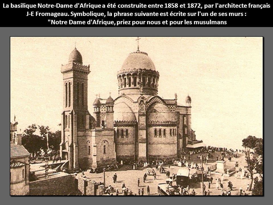 La basilique Notre-Dame d'Afrique a été construite entre 1858 et 1872, par l'architecte français J-E Fromageau. Symbolique, la phrase suivante est écr