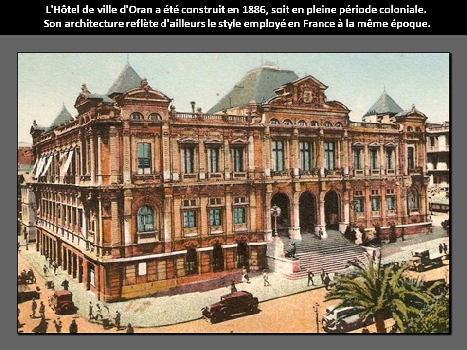 L'Hôtel de ville d'Oran a été construit en 1886, soit en pleine période coloniale. Son architecture reflète d'ailleurs le style employé en France à la