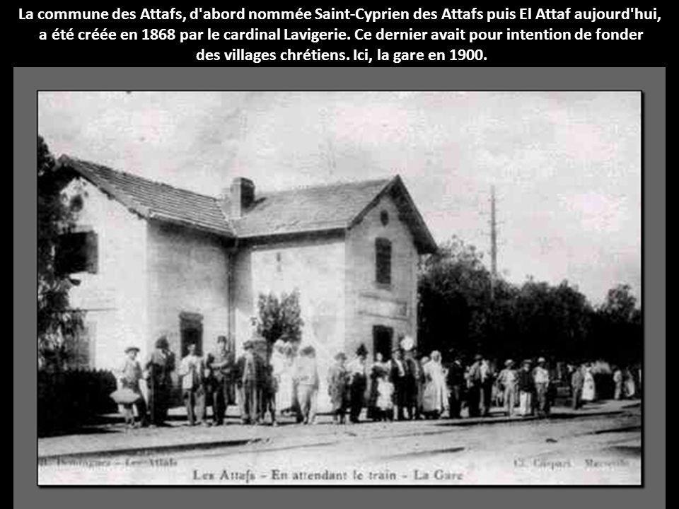 La commune des Attafs, d'abord nommée Saint-Cyprien des Attafs puis El Attaf aujourd'hui, a été créée en 1868 par le cardinal Lavigerie. Ce dernier av