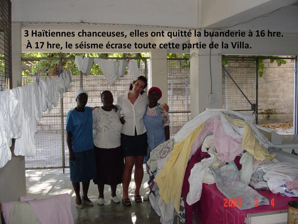 3 Haïtiennes chanceuses, elles ont quitté la buanderie à 16 hre. À 17 hre, le séisme écrase toute cette partie de la Villa.