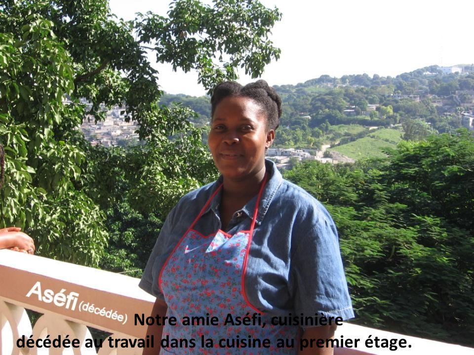 Notre amie Aséfi, cuisinière, décédée au travail dans la cuisine au premier étage.