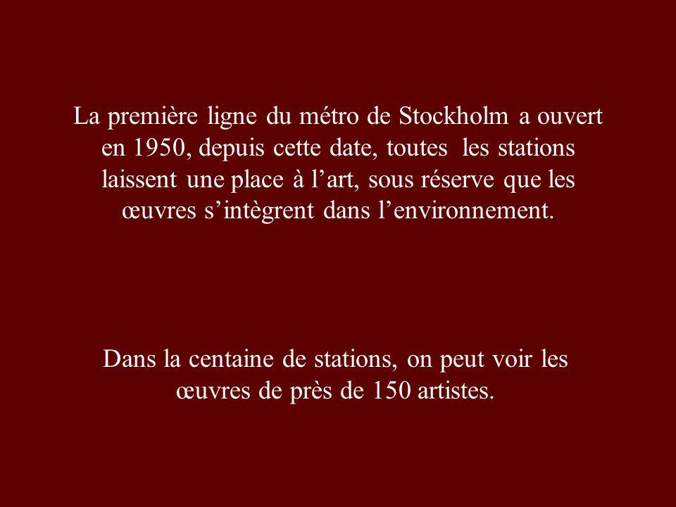 La première ligne du métro de Stockholm a ouvert en 1950, depuis cette date, toutes les stations laissent une place à lart, sous réserve que les œuvres sintègrent dans lenvironnement.