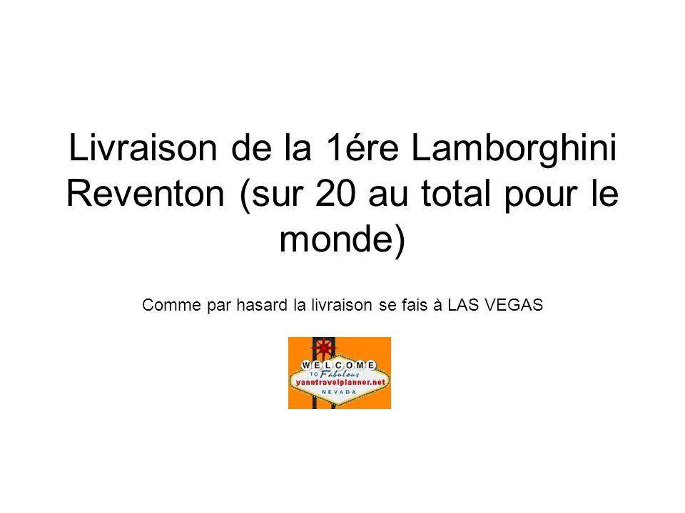 Livraison de la 1ére Lamborghini Reventon (sur 20 au total pour le monde) Comme par hasard la livraison se fais à LAS VEGAS