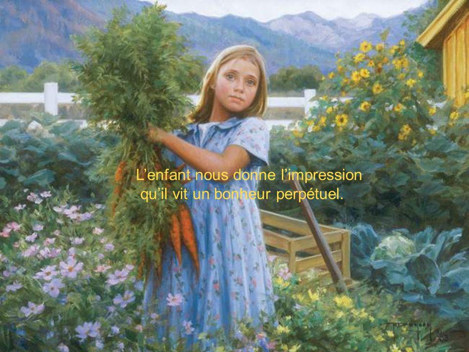 Lenfant nous donne limpression quil vit un bonheur perpétuel.