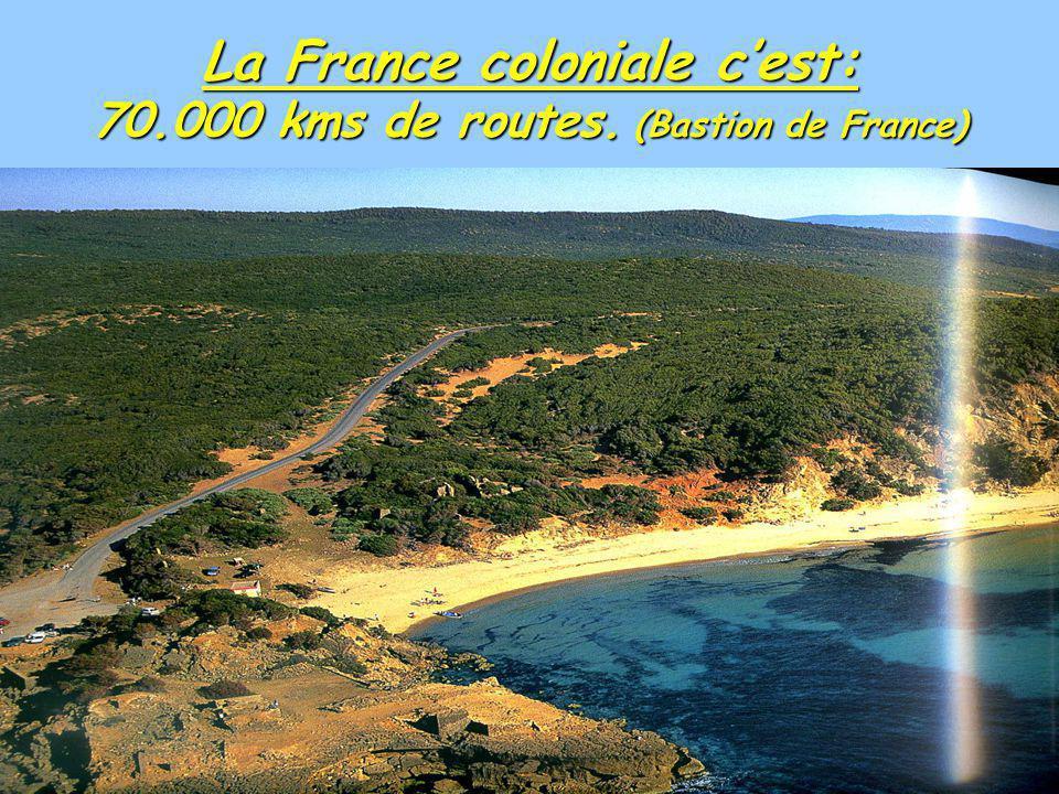 La France coloniale cest: 70.000 kms de routes. (Bastion de France)