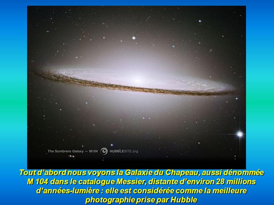 Tout dabord nous voyons la Galaxie du Chapeau, aussi dénommée M 104 dans le catalogue Messier, distante denviron 28 millions dannées-lumière : elle es