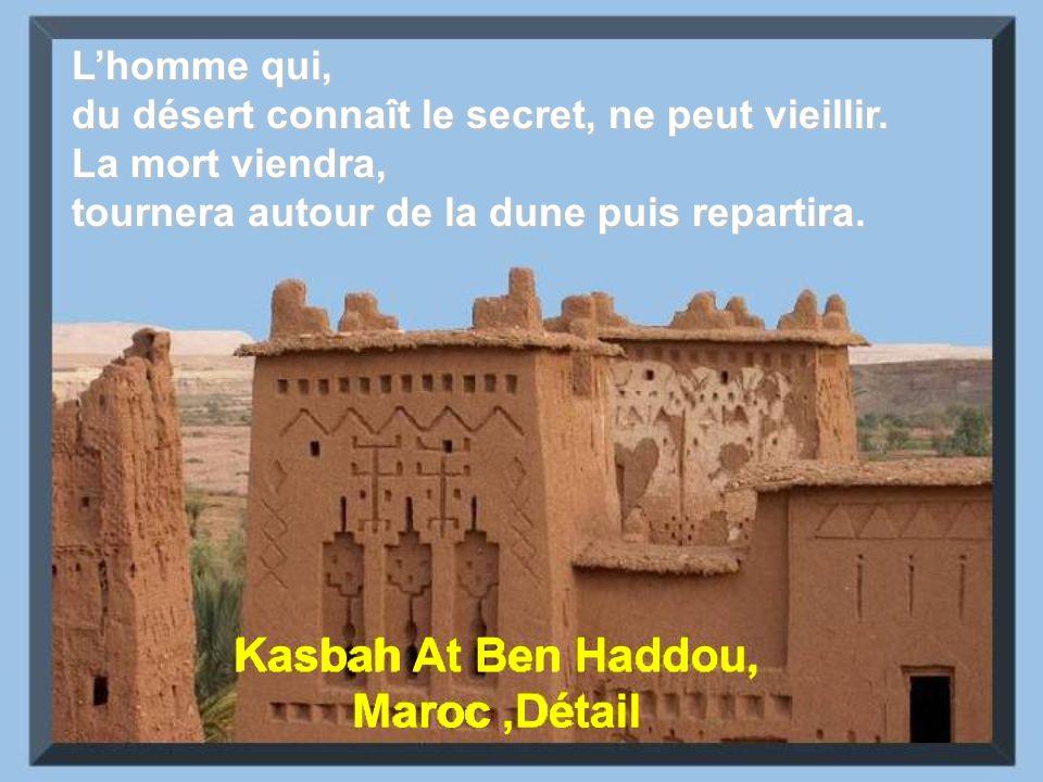 Kasbah At Ben Haddou, Maroc,Détail Lhomme qui, du désert connaît le secret, ne peut vieillir.