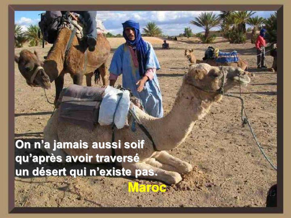 Maroc On na jamais aussi soif quaprès avoir traversé un désert qui nexiste pas.
