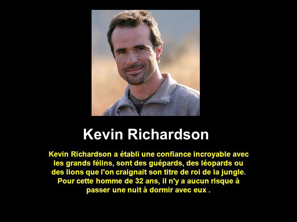 Kevin Richardson Kevin Richardson a établi une confiance incroyable avec les grands félins, sont des guépards, des léopards ou des lions que l'on crai