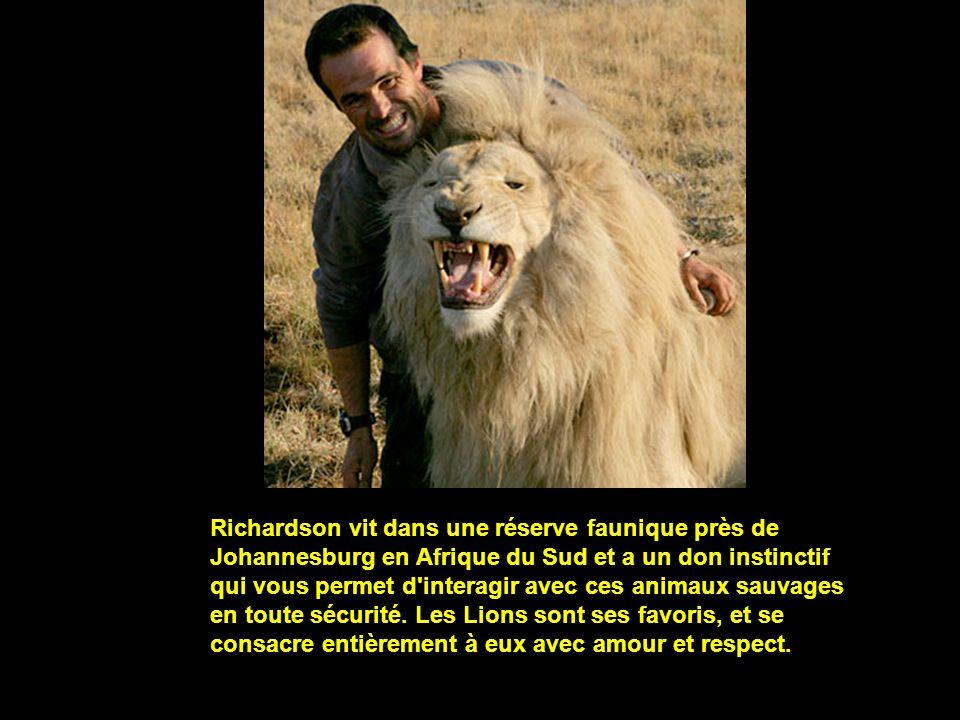 Richardson vit dans une réserve faunique près de Johannesburg en Afrique du Sud et a un don instinctif qui vous permet d'interagir avec ces animaux sa