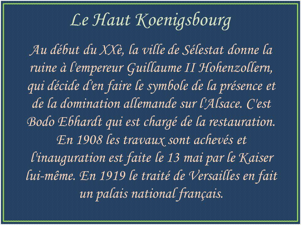 Au début du XXè, la ville de Sélestat donne la ruine à l empereur Guillaume II Hohenzollern, qui décide d en faire le symbole de la présence et de la domination allemande sur l Alsace.