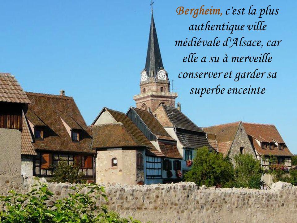 Bergheim, c est la plus authentique ville médiévale d Alsace, car elle a su à merveille conserver et garder sa superbe enceinte