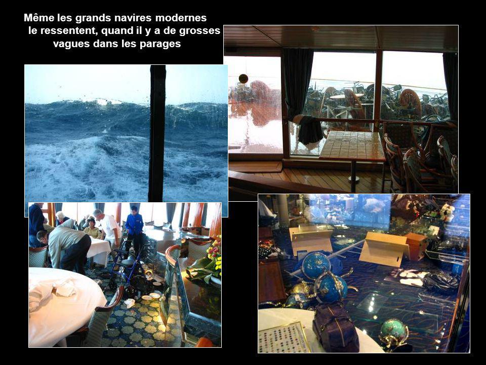Même les grands navires modernes le ressentent, quand il y a de grosses vagues dans les parages