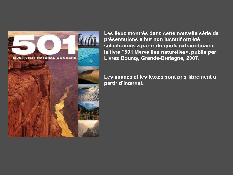 Les lieux montrés dans cette nouvelle série de présentations à but non lucratif ont été sélectionnés à partir du guide extraordinaire le livre 501 Merveilles naturelles», publié par Livres Bounty, Grande-Bretagne, 2007.