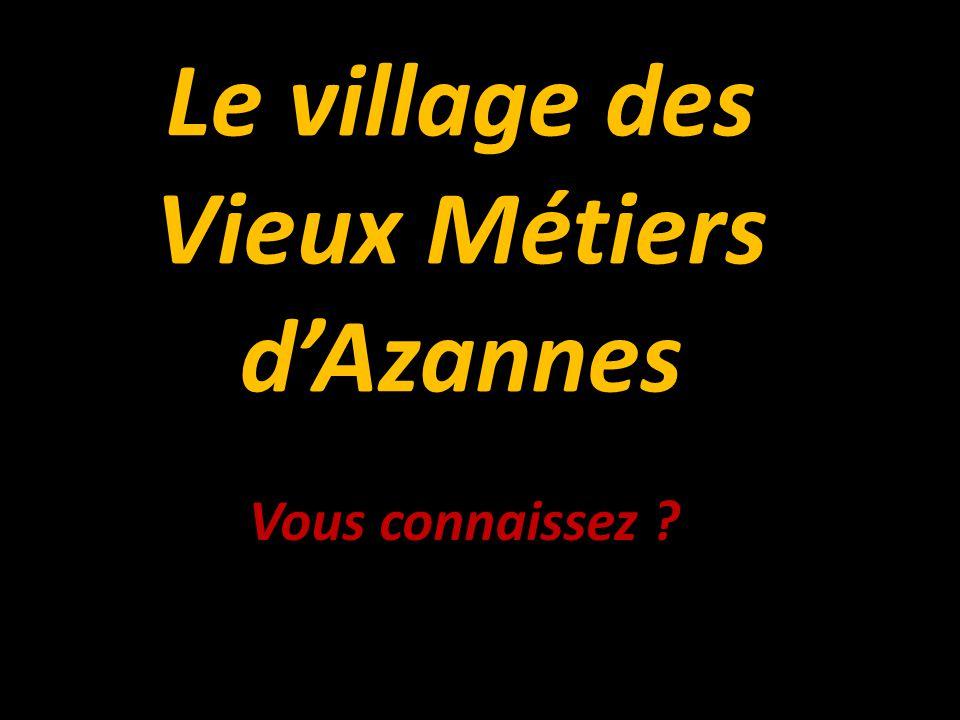 Le village des Vieux Métiers dAzannes Vous connaissez ?