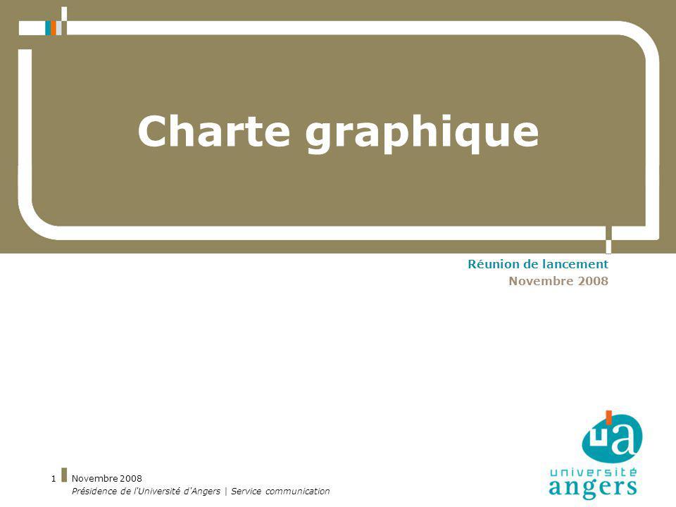 Novembre 2008 Présidence de l'Université d'Angers | Service communication 1 Novembre 2008 Charte graphique Réunion de lancement