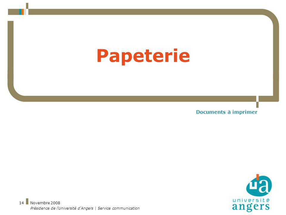 Novembre 2008 Présidence de l'Université d'Angers | Service communication 14 Papeterie Documents à imprimer