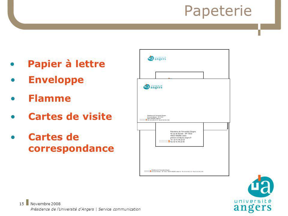 Novembre 2008 Présidence de l'Université d'Angers | Service communication 15 Papeterie Papier à lettre Enveloppe Flamme Cartes de visite Cartes de cor