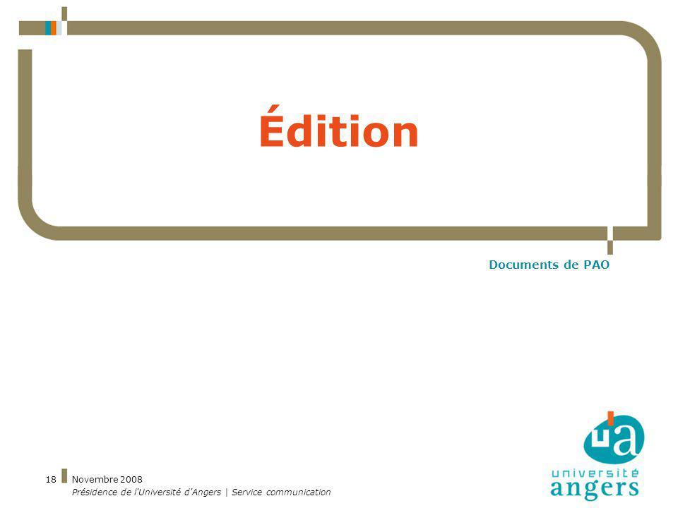 Novembre 2008 Présidence de l'Université d'Angers | Service communication 18 Édition Documents de PAO