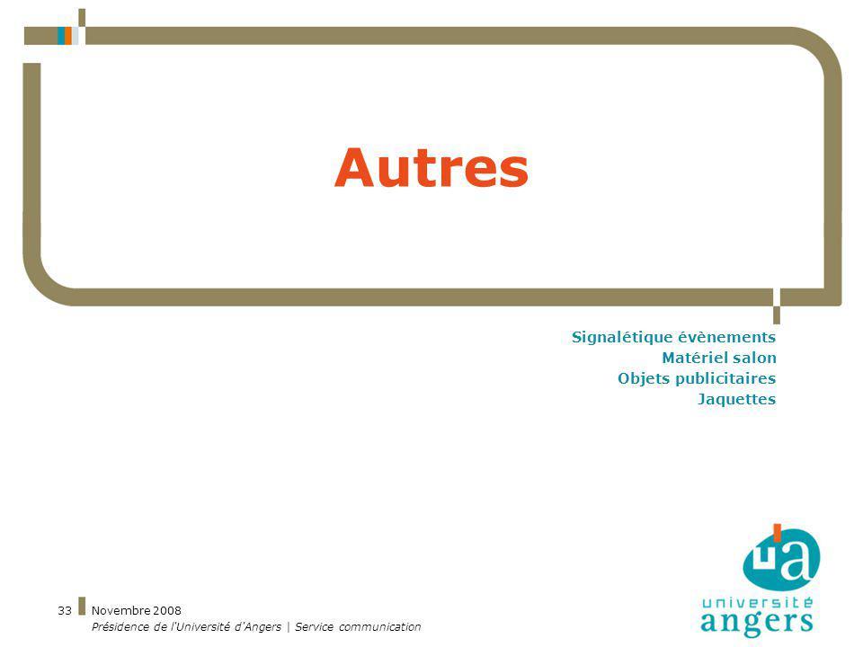 Novembre 2008 Présidence de l'Université d'Angers | Service communication 33 Autres Signalétique évènements Matériel salon Objets publicitaires Jaquet