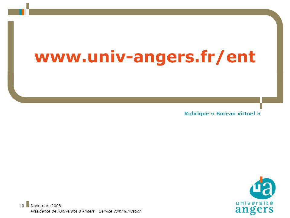 Novembre 2008 Présidence de l'Université d'Angers | Service communication 40 www.univ-angers.fr/ent Rubrique « Bureau virtuel »