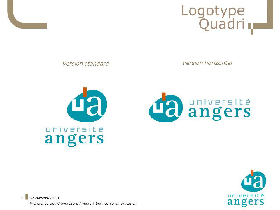 Novembre 2008 Présidence de l Université d Angers | Service communication 5 Logotype Quadri Version standard Version horizontal