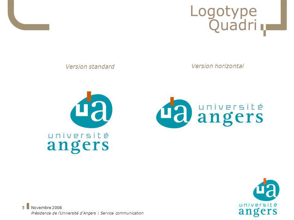 Novembre 2008 Présidence de l'Université d'Angers | Service communication 5 Logotype Quadri Version standard Version horizontal
