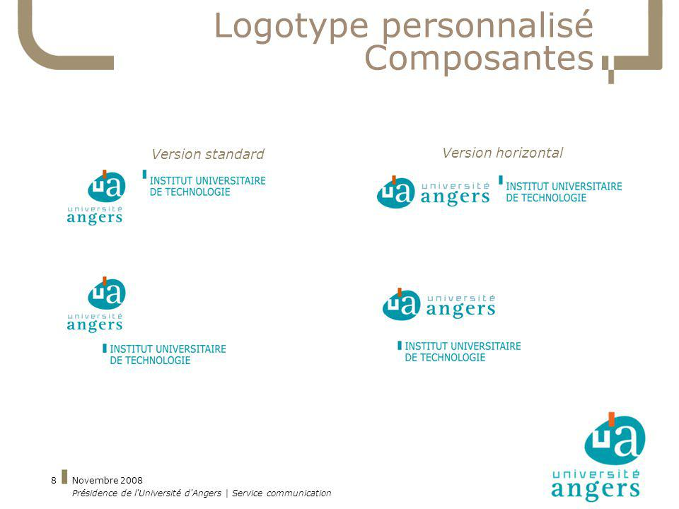 Novembre 2008 Présidence de l'Université d'Angers | Service communication 8 Logotype personnalisé Composantes Version horizontal Version standard