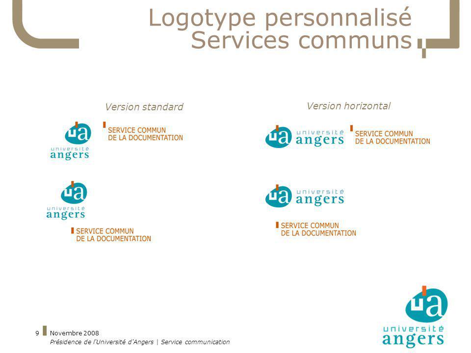 Novembre 2008 Présidence de l'Université d'Angers | Service communication 9 Logotype personnalisé Services communs Version standard Version horizontal