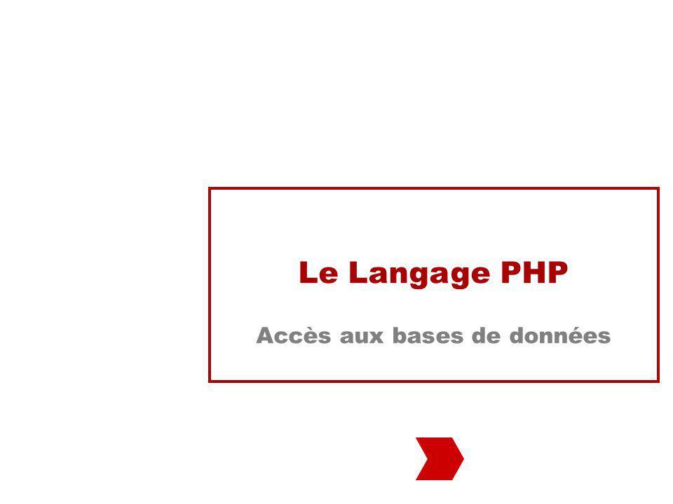 Le Langage PHP Accès aux bases de données