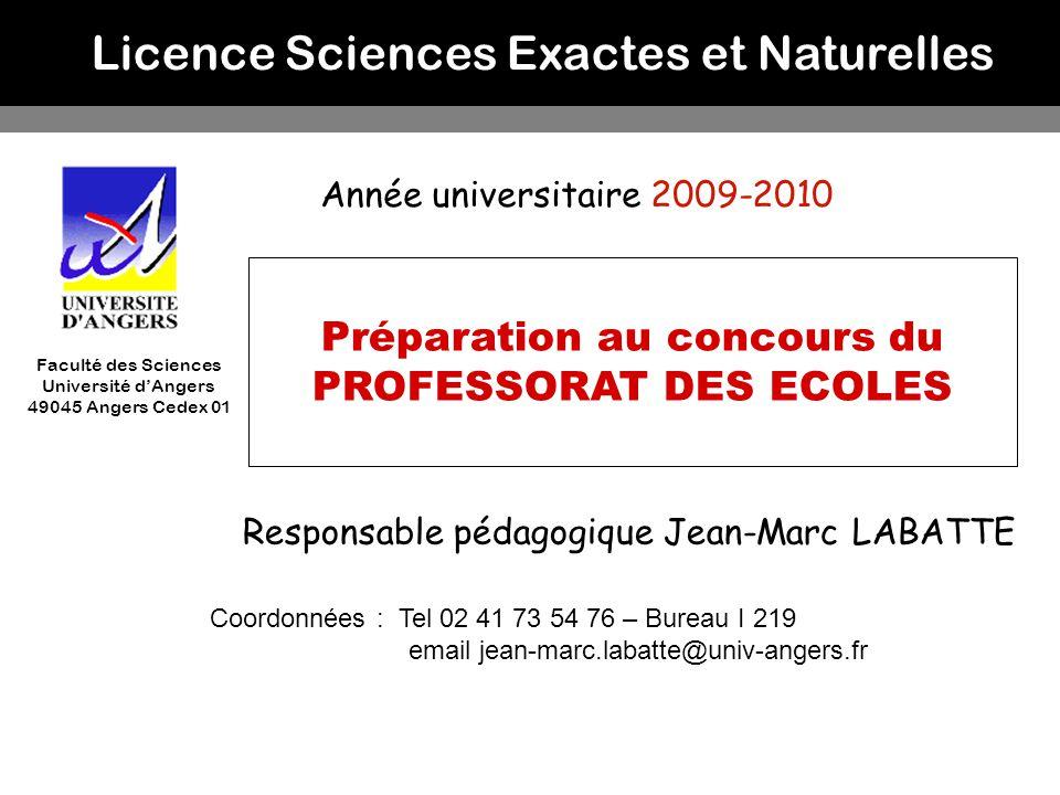 Licence Sciences Exactes et Naturelles Année universitaire 2009-2010 Faculté des Sciences Université dAngers 49045 Angers Cedex 01 Responsable pédagog