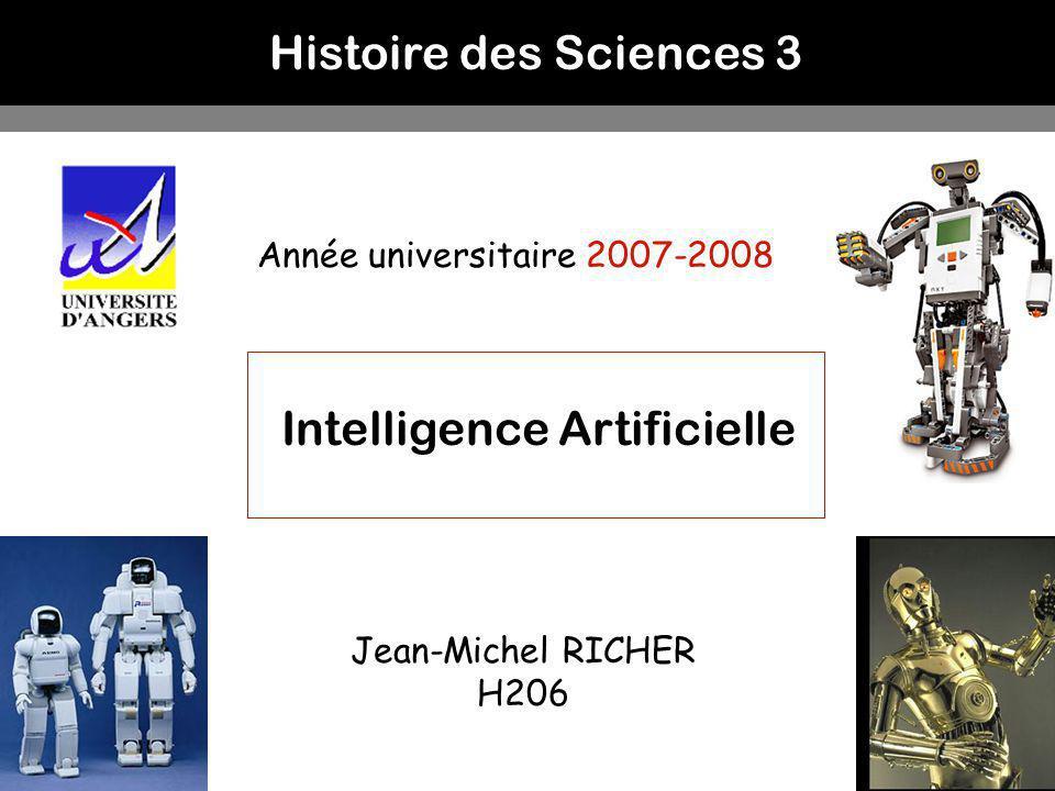 1 Année universitaire 2007-2008 Intelligence Artificielle Jean-Michel RICHER H206 Histoire des Sciences 3