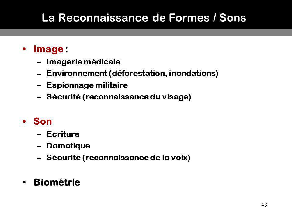 48 La Reconnaissance de Formes / Sons Image : –Imagerie médicale –Environnement (déforestation, inondations) –Espionnage militaire –Sécurité (reconnai