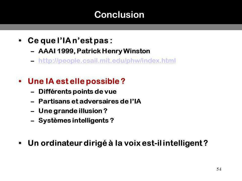 54 Conclusion Ce que lIA nest pas : –AAAI 1999, Patrick Henry Winston –http://people.csail.mit.edu/phw/index.htmlhttp://people.csail.mit.edu/phw/index