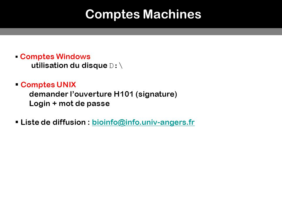 Comptes Machines Comptes Windows utilisation du disque D:\ Comptes UNIX demander louverture H101 (signature) Login + mot de passe Liste de diffusion :