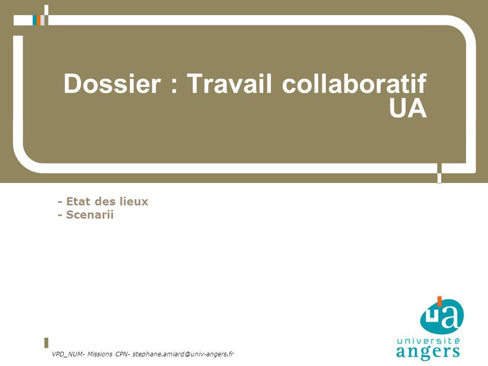 VPD_NUM- Missions CPN- stephane.amiard@univ-angers.fr Dossier : Travail collaboratif UA - Etat des lieux - Scenarii