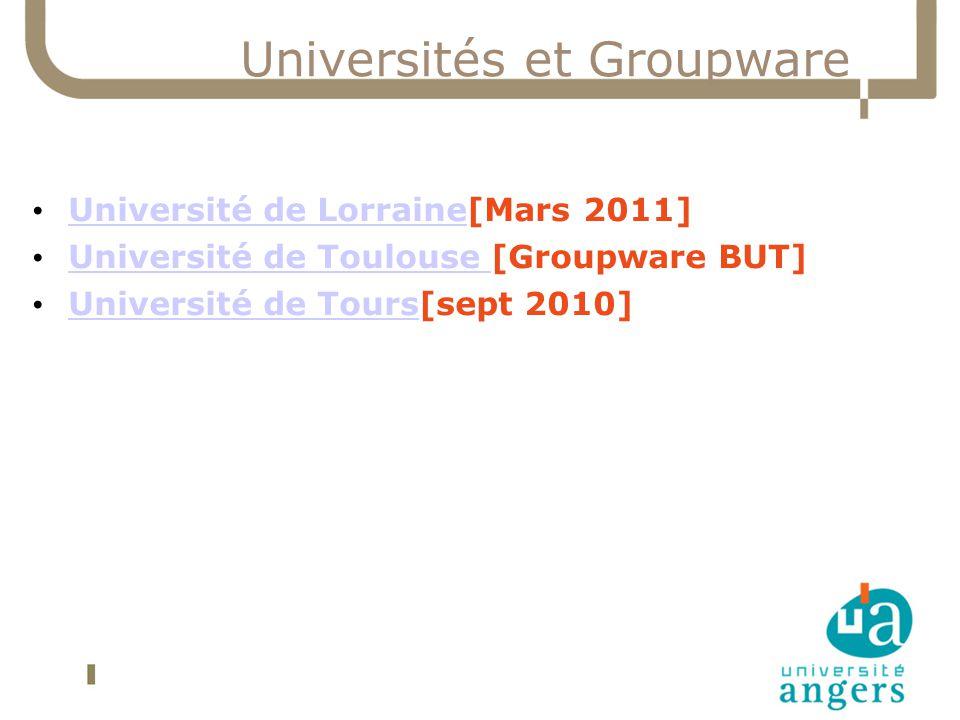 Universités et Groupware Université de Lorraine[Mars 2011] Université de Lorraine Université de Toulouse [Groupware BUT] Université de Toulouse Univer