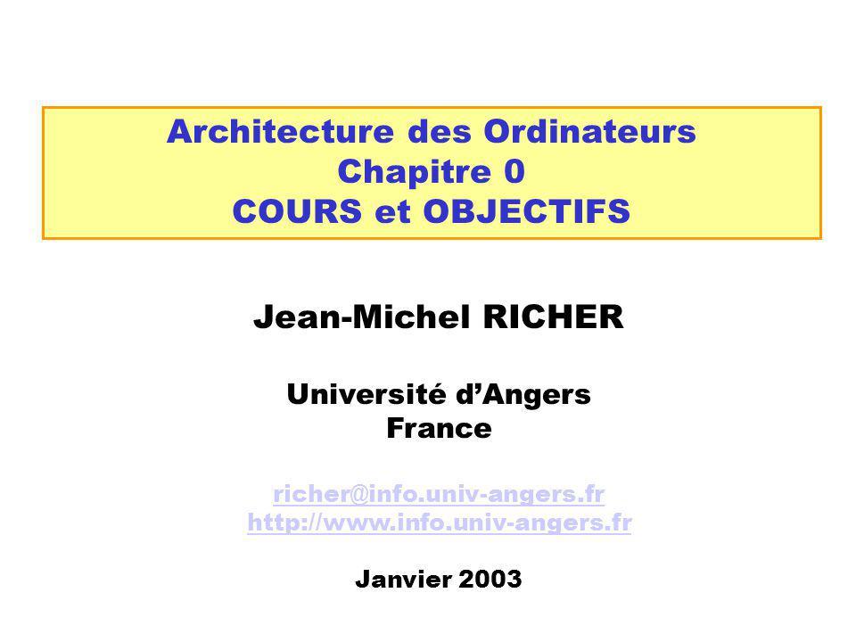 Architecture des Ordinateurs Chapitre 0 COURS et OBJECTIFS Jean-Michel RICHER Université dAngers France richer@info.univ-angers.fr http://www.info.uni