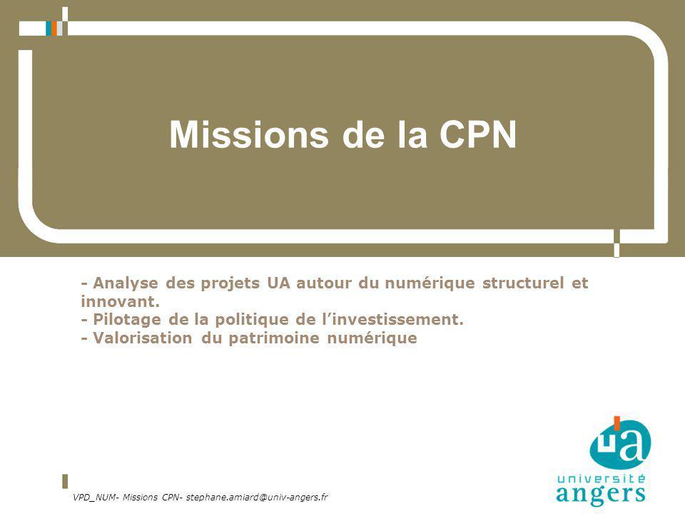 VPD_NUM- Missions CPN- stephane.amiard@univ-angers.fr Missions de la CPN - Analyse des projets UA autour du numérique structurel et innovant. - Pilota