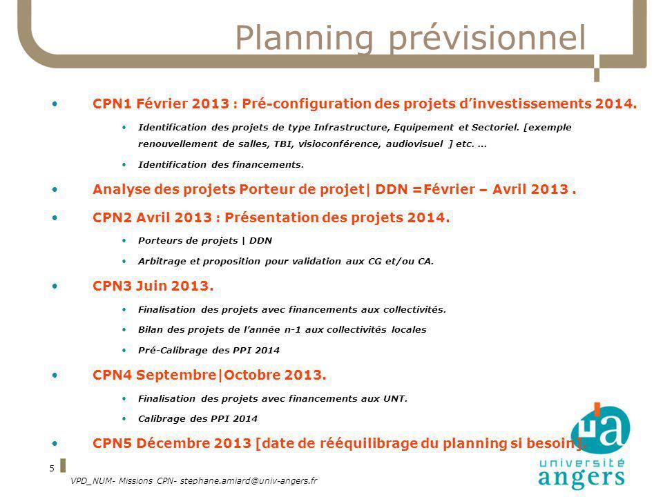 VPD_NUM- Missions CPN- stephane.amiard@univ-angers.fr 5 Planning prévisionnel CPN1 Février 2013 : Pré-configuration des projets dinvestissements 2014.