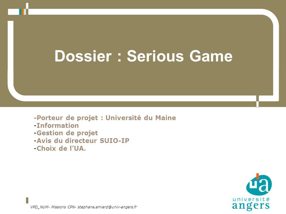 VPD_NUM- Missions CPN- stephane.amiard@univ-angers.fr Dossier : Serious Game -Porteur de projet : Université du Maine -Information -Gestion de projet