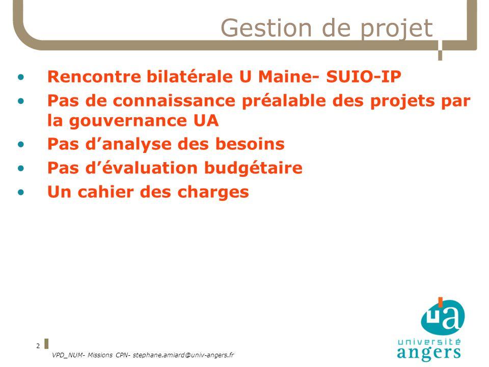 VPD_NUM- Missions CPN- stephane.amiard@univ-angers.fr 2 Gestion de projet Rencontre bilatérale U Maine- SUIO-IP Pas de connaissance préalable des proj