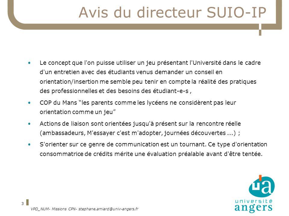 VPD_NUM- Missions CPN- stephane.amiard@univ-angers.fr 3 Avis du directeur SUIO-IP Le concept que l'on puisse utiliser un jeu présentant l'Université d